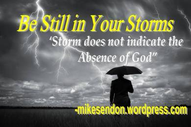 Be still iny our storms