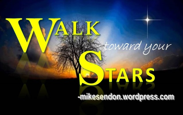 Walk toward your Stars