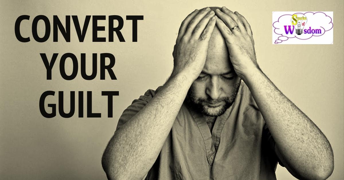 Convert Your Guilt
